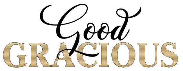 Good Gracious