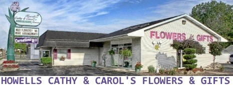 HOWELLS CATHY & CAROL'S FLOWERS & GIFTS
