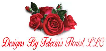 Designs By Felecia's Florist LLC.